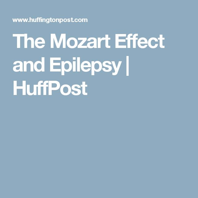 The Mozart Effect and Epilepsy | HuffPost