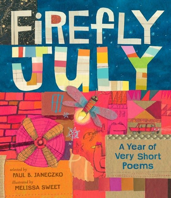 FIREFLY JULY: A YEAR OF VERY SHORT POEMS selected by Paul B Janeczko and illustrated by Melissa Sweet. Organized by season, this is an excellent collection of short poems (written for adults and children, appropriate for children) written over the last 300 years and marvelously illustrated by Melissa Sweet. Perfect for POEM-IN-YOUR-POCKET DAY!!