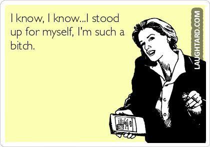 I know I know I stood up for myself