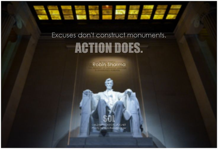 Excuses don't construct monuments. Action does. - Robin Sharma #justdoit #action #quotes #inspirational #inspirationalquotes #inspirationalwords #picturequote #pictures