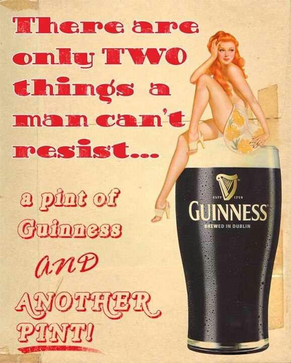 There are only two things a man can't resist... a pint of Guinness and another pint. #Beer