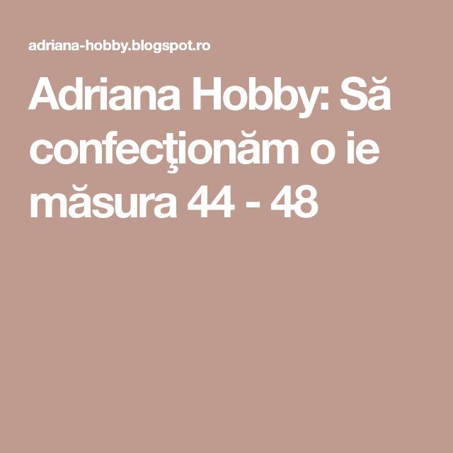 Adriana  Hobby: Să confecţionăm o ie măsura 44 - 48
