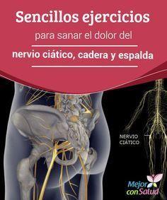 Sencillos ejercicios para sanar el dolor del nervio ciático, cadera y espalda  Toma nota de estos sencillos ejercicios para sanar el dolor del nervio ciático, cadera y espalda. ¡Te serán de gran ayuda!