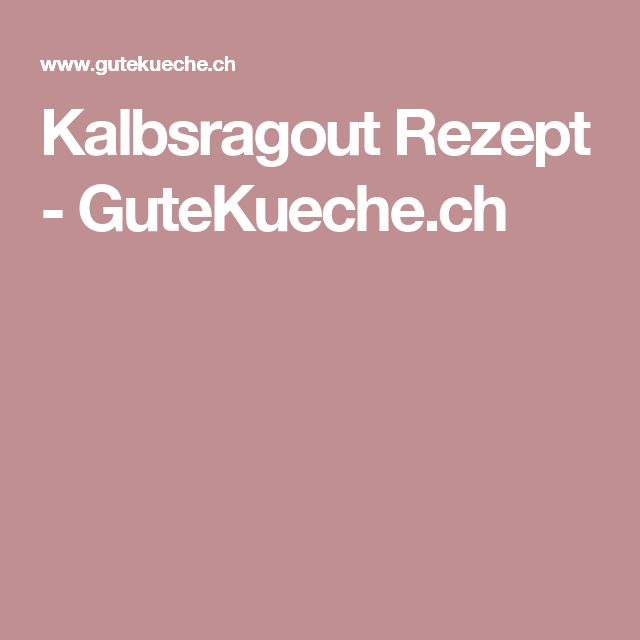 Kalbsragout Rezept - GuteKueche.ch