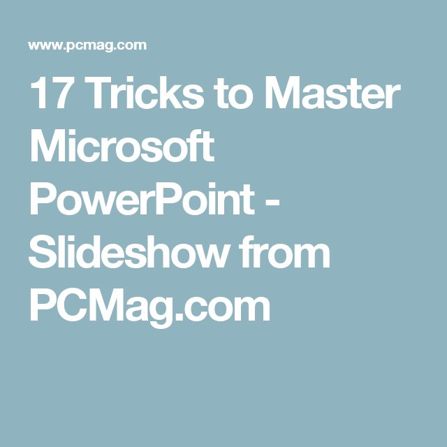 17 Tricks to Master Microsoft PowerPoint - Slideshow from PCMag.com