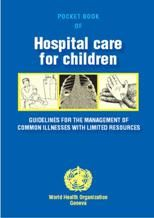 WHO - Download Pocket book of hospital care for children. Guidelines for the management of common illnesses with limited resources.