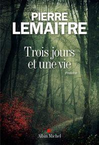 Auteur:  Pierre Lemaitre   Titre Original:  Trois jours et une vie   Date de Parution :  3 mars 2016   Éditeur:  Albin Michel   ISBN: 9...