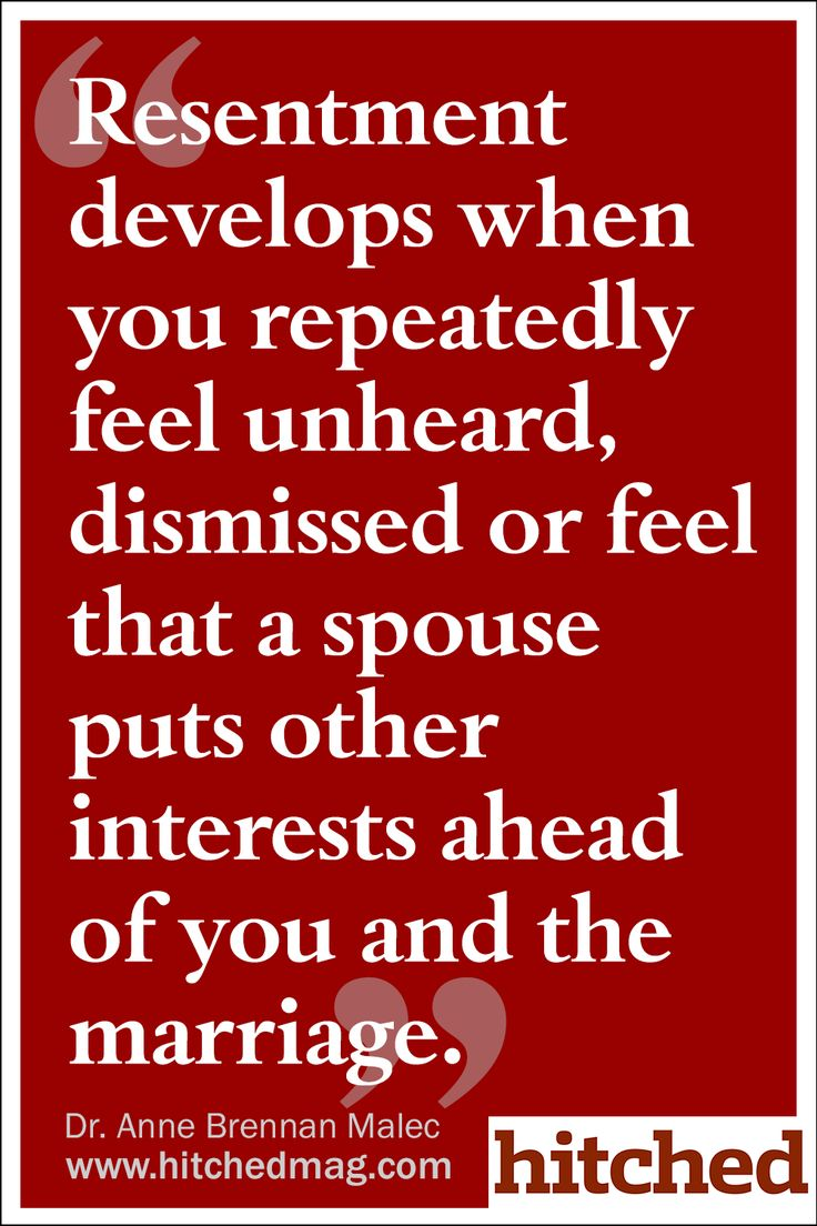 Resentment develops when you repeatedly feel unheard, dismissed or feel that a spouse put other interests ahead of you and the marriage.