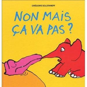 """¤ L'école des loisirs - """"Non mais ça va pas ?"""" par Grégoire Solotareff"""