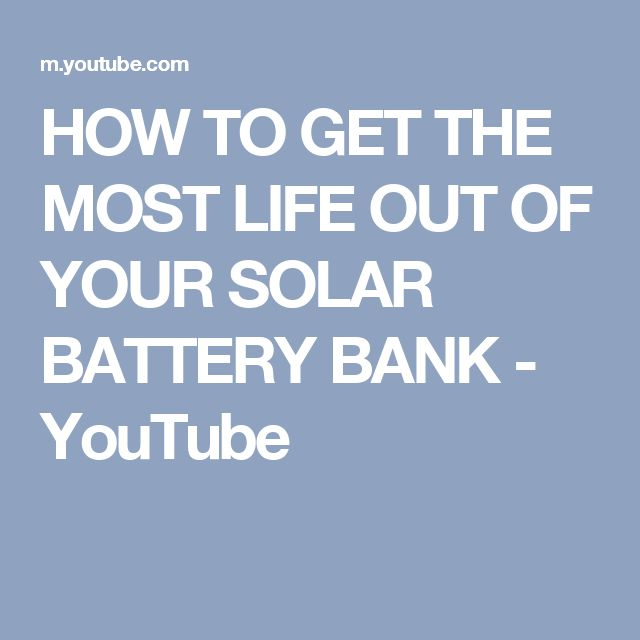 HOW TO GET THE MOST LIFE OUT OF YOUR SOLAR BATTERY BANK - YouTube