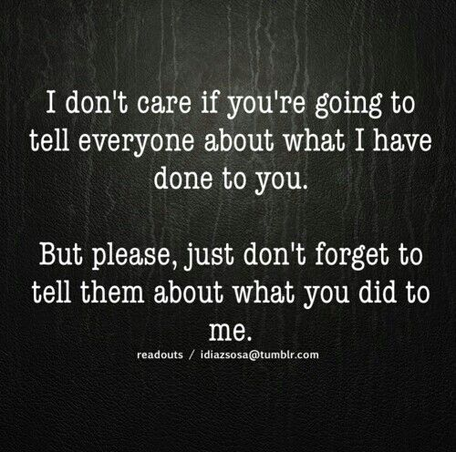 SERIOUSLY!!! Hardly doubt you'd spill the truth anyway. Why make yourself look worse than you already do? You'll just keep making me out to be the bad person, the selfish one. That's ok though. You keep on doing that and I'll keep making the life of my family and I better.