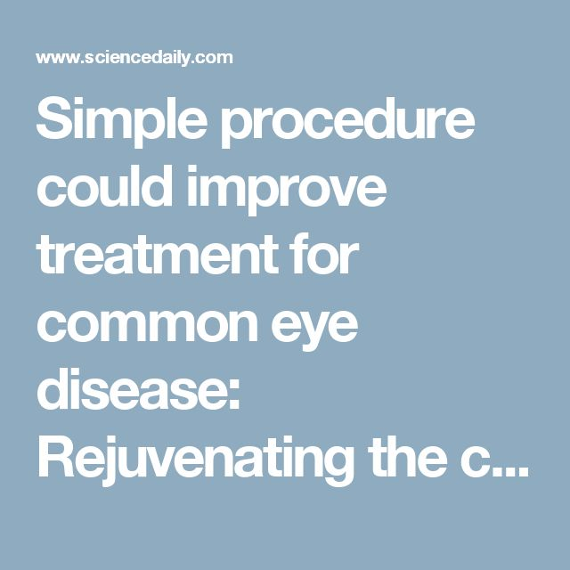 Simple procedure could improve treatment for common eye disease: Rejuvenating the cornea could reduce the need for cornea transplants -- ScienceDaily