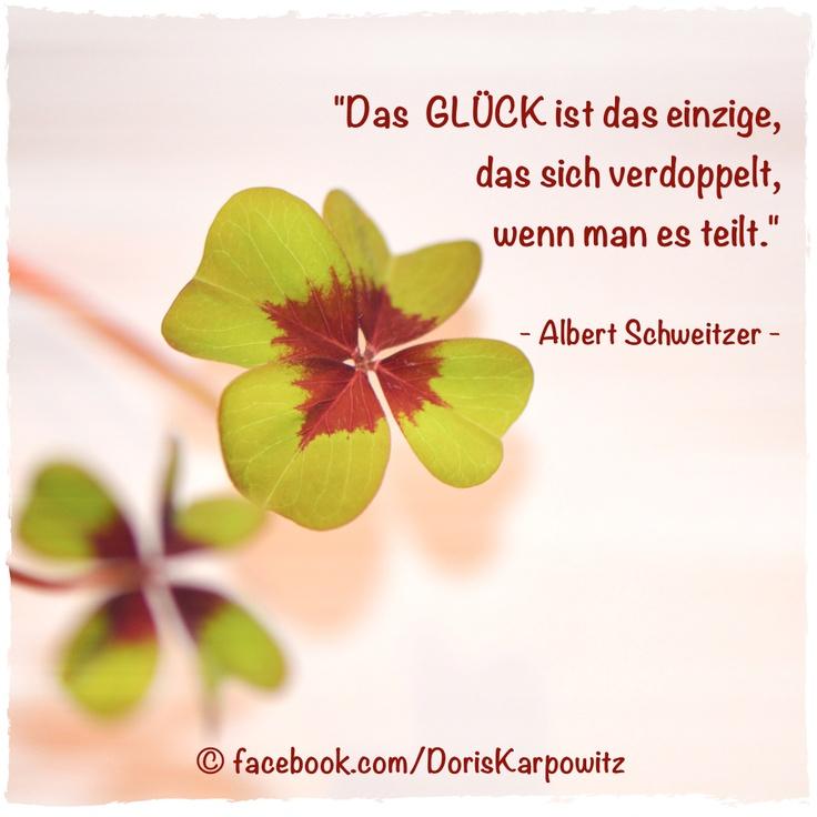 ❦ Das Glück ist das einzige, das sich verdoppelt, wenn man es teilt. ❦  - Albert Schweitzer -    Ich teile mein Glück sehr gerne mit euch und wünsche euch einen guten Start in eine glückliche Woche.    Mit wem teilst du dein Glück ?
