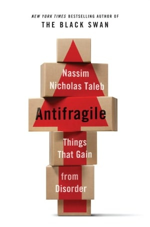 Antifragile: Things That Gain from Disorder by Nassim Taleb - This is a guide for the post industrial era.