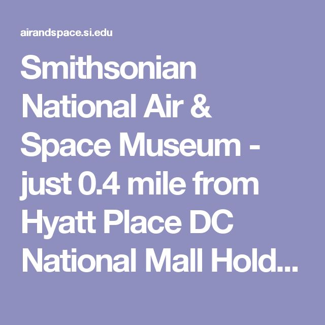 Smithsonian National Air & Space Museum - just 0.4 mile from Hyatt Place DC National Mall Holding the biggest collection of historic aircraft and spacecraft in the world, the Smithsonian National Air & Space Museum is a facility synonymous with interesting, interactive fun in a family-friendly environment.