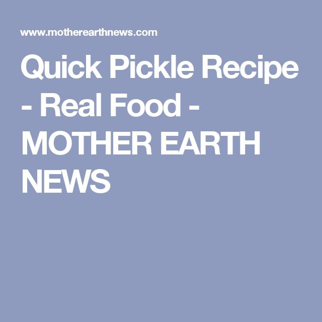 Quick Pickle Recipe - Real Food - MOTHER EARTH NEWS