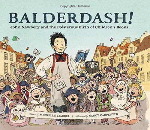 Balderdash!: John Newbery and the Boisterous Birth of Children's Books   MAIN Juvenile Z325.N53 M37 2017   check availability @ https://library.ashland.edu/search/i?SEARCH=9780811879224