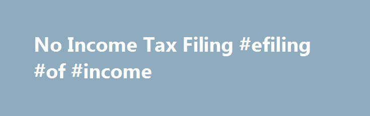 No Income Tax Filing #efiling #of #income http://income.nef2.com/no-income-tax-filing-efiling-of-income/  #income tax filing # No Income Tax Filing Are you a non resident alien for tax purposes who earned NO income in 2015? You must file Tax Form 8843 by June 15, 2016. Watch this brief video to find out how to complete the form (recorded from our 2016 webinar). All international students, scholars and their dependents present in the U.S. under F-1, F-2, J-1, or J-2 nonimmigrant status must..