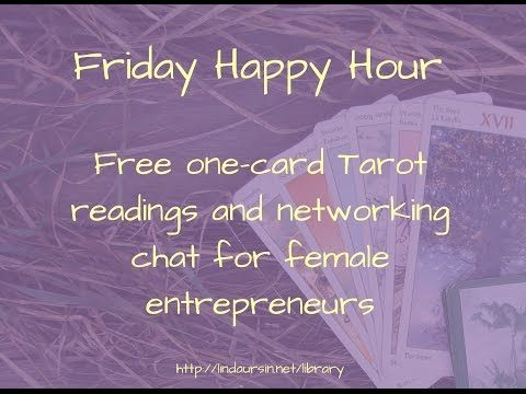 Friday Happy Hour One-card tarot readings for female entrepreneurs, exce...