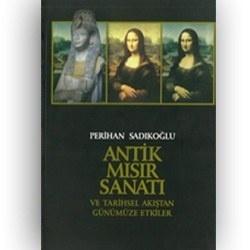 """Perihan Sadıkoğlu """"ANTİK MISIR SANATI ve Tarihsel Akıştan Günümüze Etkiler"""" kitabında Antik Mısır sanatının modern çağdaki izlerini sürüyor…"""