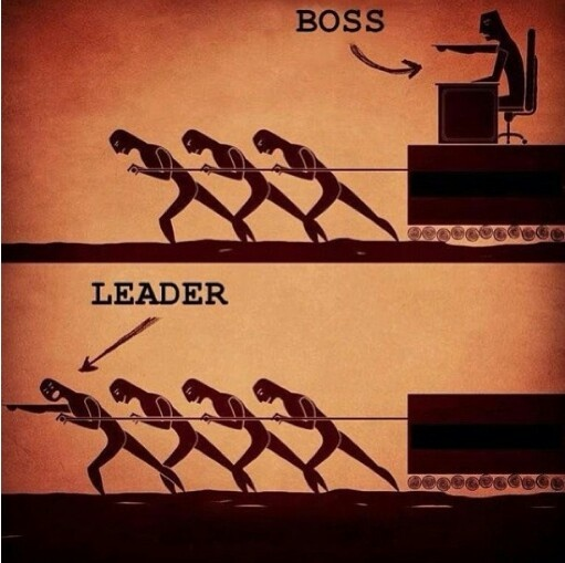 "Difference between a boss and a leader: a boss will say ""go!""  But a leader will say ""let's go!"""