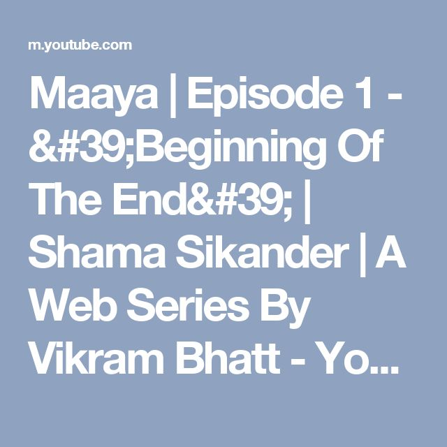 Maaya   Episode 1 - 'Beginning Of The End'   Shama Sikander   A Web Series By Vikram Bhatt - YouTube