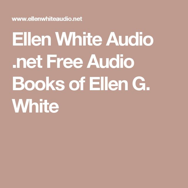 Ellen White Audio .net Free Audio Books of Ellen G. White