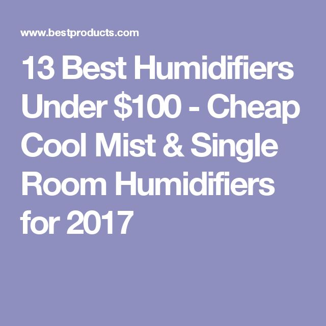 13 Best Humidifiers Under $100 - Cheap Cool Mist & Single Room Humidifiers for 2017