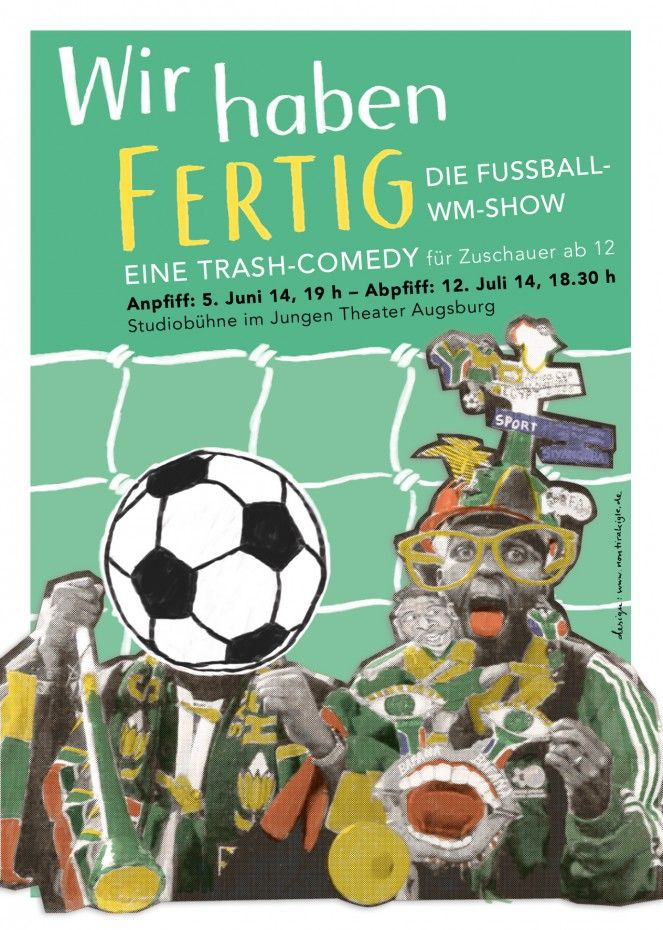 Poster design for a theater piece about the madness of the FIFA World Cup »Wir haben fertig« (a quote-version by the Italian football trainer Giovanni Trapattoni) by the Jungens Theater Augsburg.