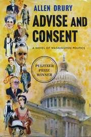 Advise and Consent is a 1959 political novel by Allen Drury that explores the United States Senate confirmation of controversial Secretary of State nominee Robert Leffingwell who is a former member of the Communist Party. The novel won the Pulitzer Prize for Fiction in 1960