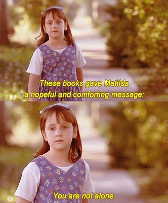 So Matilda's strong young mind continued to grow, nurtured by the voices of all those authors who had sent their books out into the world like ships on the sea. These books gave Matilda a hopeful and comforting message: You are not alone.