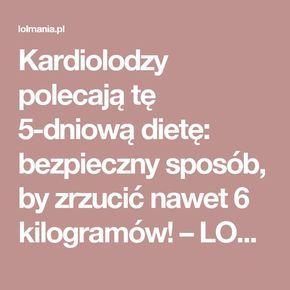 Kardiolodzy polecają tę 5-dniową dietę: bezpieczny sposób, by zrzucić nawet 6 kilogramów! – LOLmania.pl