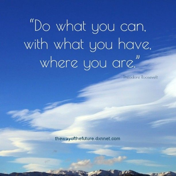 Do what you can, with what you have, where you are. - Theodore Roosevelt #dailyquote #dailyquotes #motivation #business #dxn #healty #coffee #ganoderma #healthycoffee #workfromanywhere #workfromanywheremom #spring #sky #workfromhomemom #workfromhome #inspiration #successquotes #thewayofthefuture #ajovoutjai #kávé #businessopportunity #doit