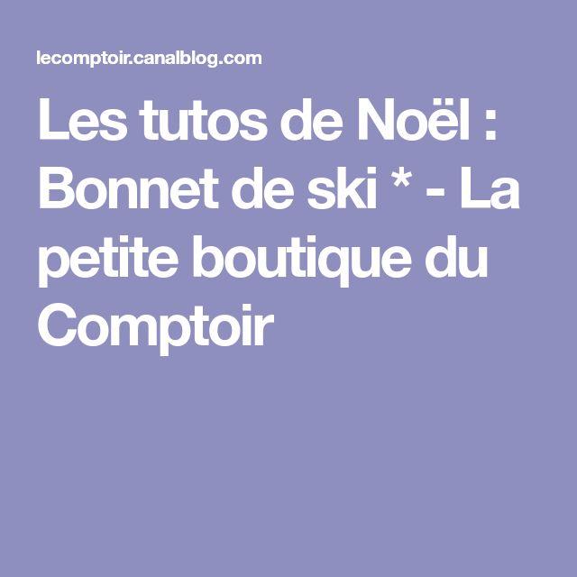 Les tutos de Noël : Bonnet de ski * - La petite boutique du Comptoir