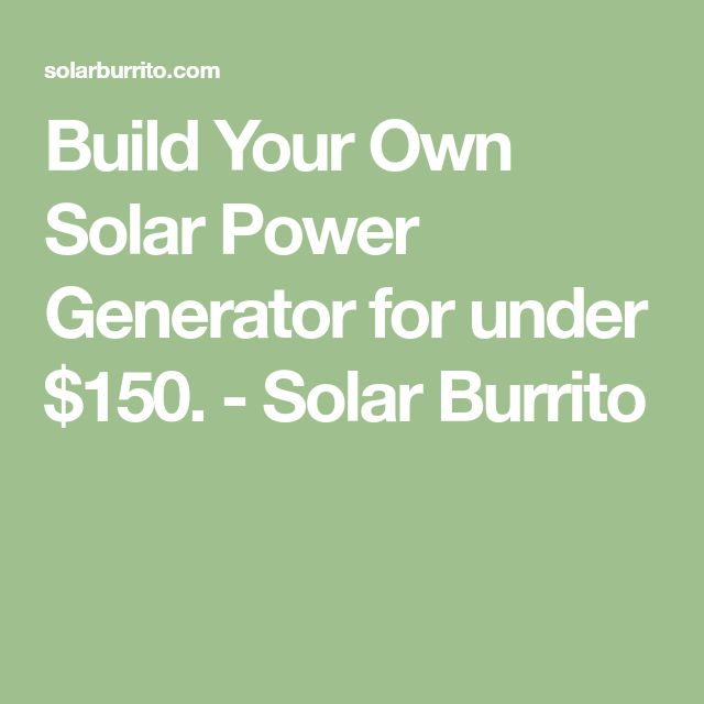 Build Your Own Solar Power Generator for under $150. - Solar Burrito