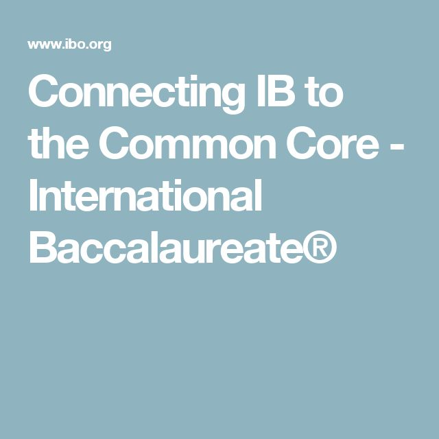 Connecting IB to the Common Core - International Baccalaureate®