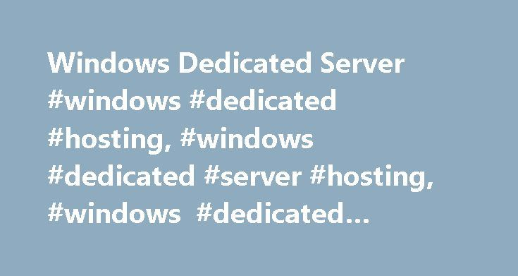 Windows Dedicated Server #windows #dedicated #hosting, #windows #dedicated #server #hosting, #windows #dedicated #hosting #services, #cheap http://south-carolina.nef2.com/windows-dedicated-server-windows-dedicated-hosting-windows-dedicated-server-hosting-windows-dedicated-hosting-services-cheap/  # Cheap Windows Dedicated Server Choosing a dedicated server ensures you a higher level of security, root-level control and unmatched performance that all required for your large business. With…