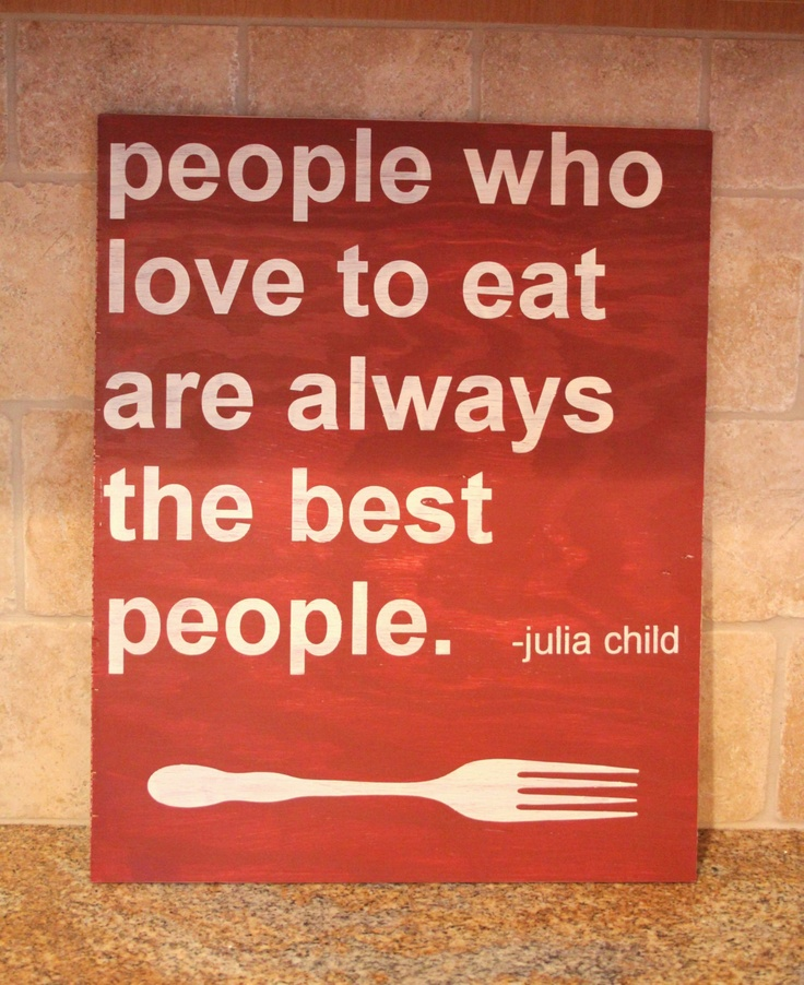 "People Who Love to Eat Are Always the Best People - Julia Child - handpainted sign 16""x20"". $45.00, via Etsy."