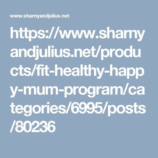 https://www.sharnyandjulius.net/products/fit-healthy-happy-mum-program/categories/6995/posts/80236