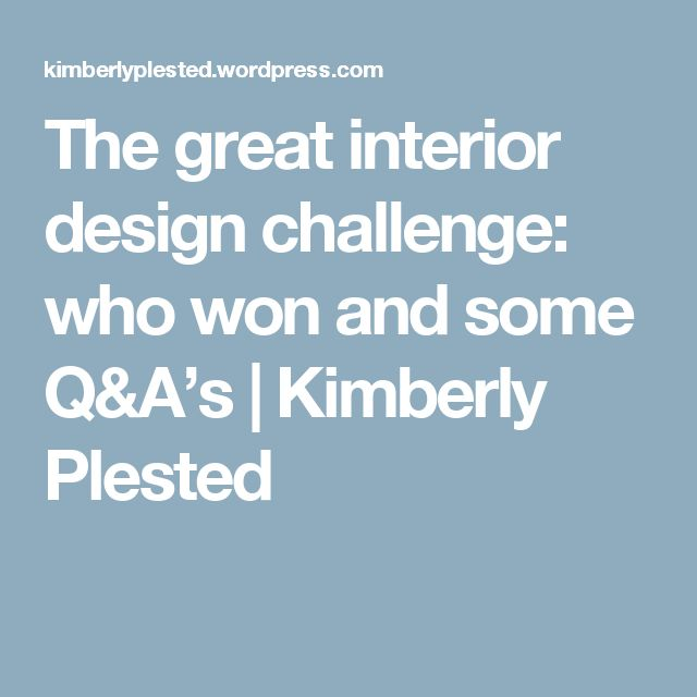 The Great Interior Design Challenge Who Won And Some QAs