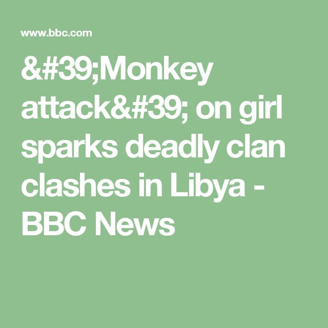 'Monkey attack' on girl sparks deadly clan clashes in Libya - BBC News