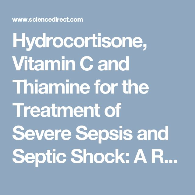 Hydrocortisone, Vitamin C and Thiamine for the Treatment of Severe Sepsis and Septic Shock: A Retrospective Before-After Study — ScienceDirect