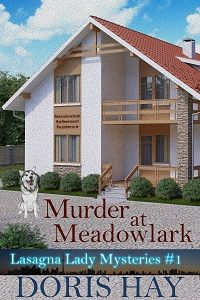 Murder at Meadowlark, Book 1 in the Lasagna Lady #Mysteries #culinary #cozy #mystery #series   Read the Mystery Cats review at http://catsreadmysteries.blogspot.ca/2018/02/murder-at-meadowlark-book-1-in-lasagna.html  Buy from https://www.amazon.com/dp/B078YGP2N3?tag=dorishay-20