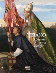 TIZIANO.Venezia e il Papa Borgia http://shop.alinari.it/en/product-details-140635