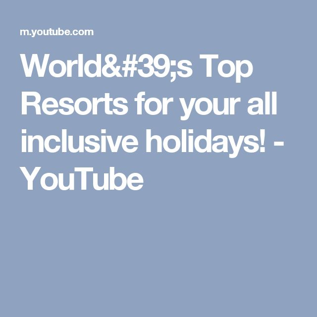 World's Top Resorts for your all inclusive holidays! - YouTube