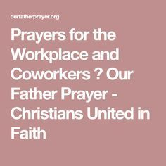 Prayers for the Workplace and Coworkers ⋆ Our Father Prayer - Christians United in Faith