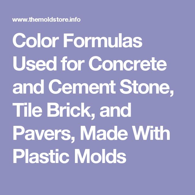 Color Formulas Used for Concrete and Cement Stone, Tile Brick, and Pavers, Made With Plastic Molds