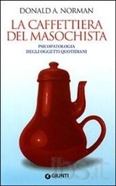 Donald A. Norma. La caffettiera del masochista. Psicopatologia degli oggetti quotidiani.