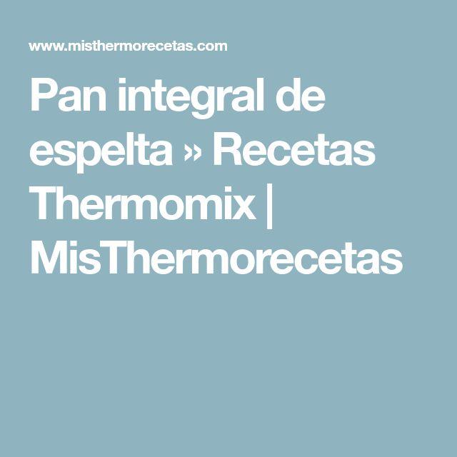 Pan integral de espelta » Recetas Thermomix | MisThermorecetas