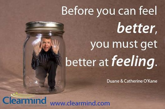 Before you can feel BETTER, you must learn to FEEL better. If you want to feel good, you have to learn to feel, period. Too often we avoid uncomfortable feelings by self-medicating with food or drugs, distraction, or retreating into our heads. We numb ourselves, and don't realize that you can't selectively numb. Experiencing life means feeling it!